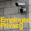 Employee Privacy-What Can Employers Monitor?