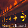 Data is Biased