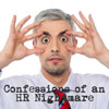 Confessions of an HR Nightmare
