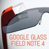 Google Glass Field Note 4