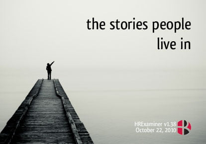 The Stories We Live In ~ HRExaminer v1.38 For October 22, 2010