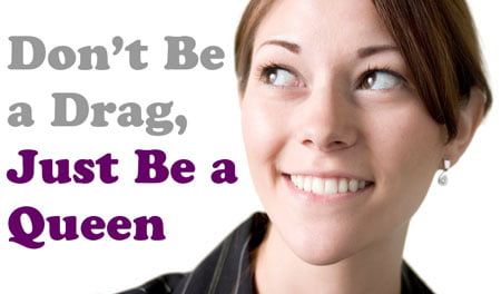 Don't Be a Drag - Just Be a Queen