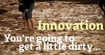 innovation requires getting a little muddy - HR Examiner