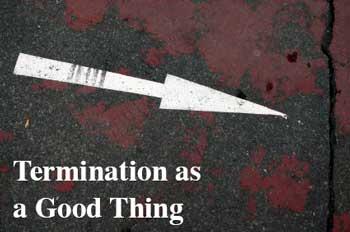 Termination as a Good Thing