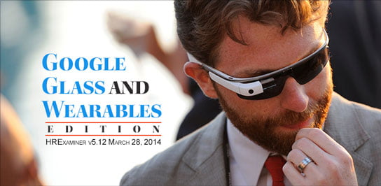 photo cover with Tim Stevens, HRExaminer Feature Image in Google Glass and Wearables Edition v5.12 March 28, 2014, photo credit XPRIZE cc2.0 Flickr