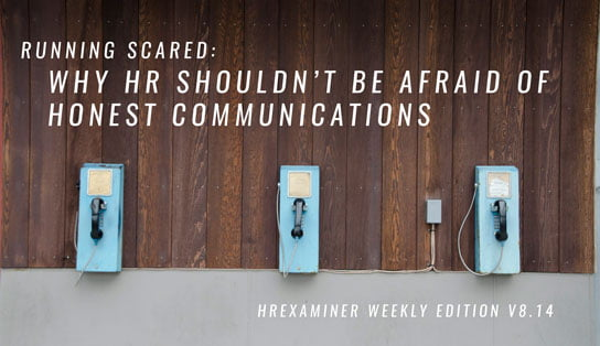 2017-04-07 Feature images HRExaminer Weekly Edition v8.14 - Running Scared: Why HR Shouldn't Be Afraid of Honest Communications
