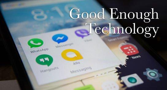 Good Enough Technology