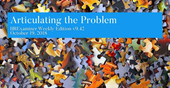 2018-10-19-hrexaminer-weekly-ed-v942-photo-img-articulating-the-problem-with-recruiting-industry-article-cc0-by-hans-peter-gauster-252751-unsplash-544x282px.jpg