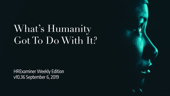 2019-09-09-hrexaminer-weekly-ed-v1036-feature-img-whats-humanity-got-to-do-with-it-photo-img-cc0-via-unsplash-tess-r1YbXj0nkAU-unsplash-crop-544x308px.jpg