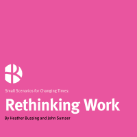 Small Scenarios for Changing Times Issue № 9: Rethinking Work