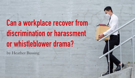 Can a workplace recover from discrimination or harassment or whistleblower drama?